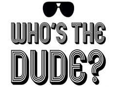 Who's the Dude? (4)